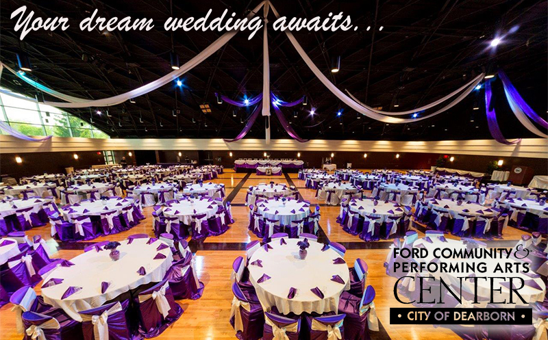 FORD COMMUNITY & PERFORMING ARTS CENTER AD IN DETROIT WEDDING DAY